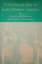 A Provincial Elite in Early Modern Tuscany: Family and Power in the Creation of the State