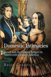 Domestic Intimacies: Incest and the Liberal Subject in Nineteenth-Century America book cover